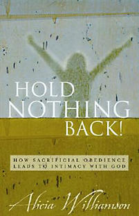 Hold Nothing Back!  How Sacrificial Obedience Leads to Intimacy  with God