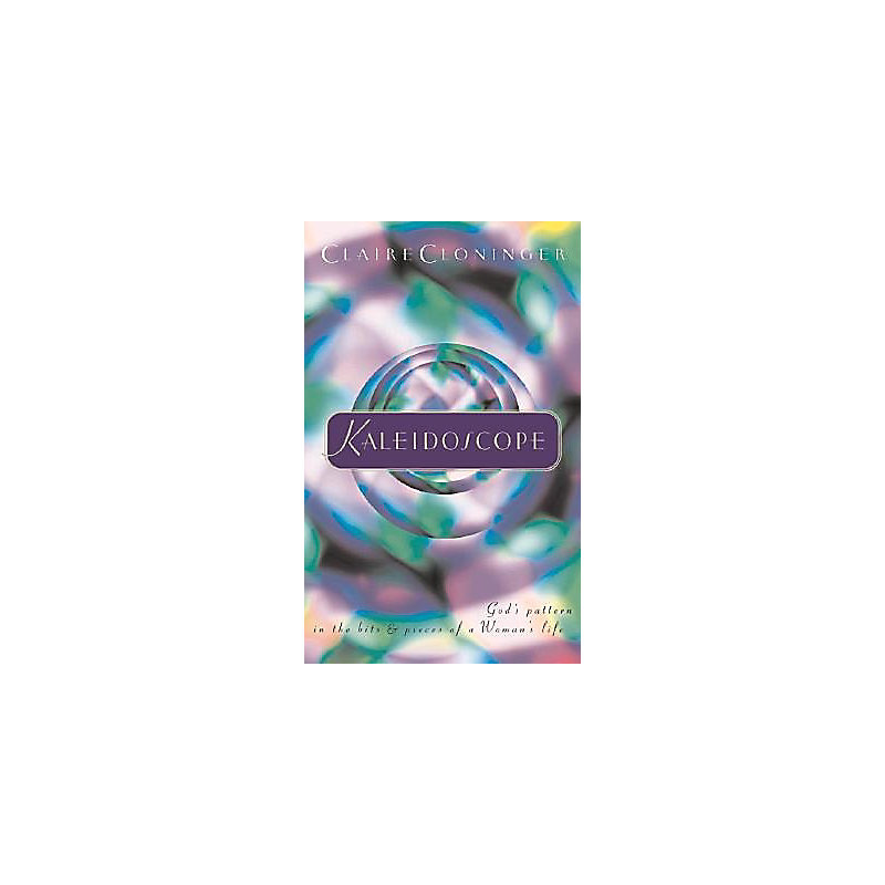 Kaleidoscope:  God's Pattern in the Bits and Pieces of a Woman's Life