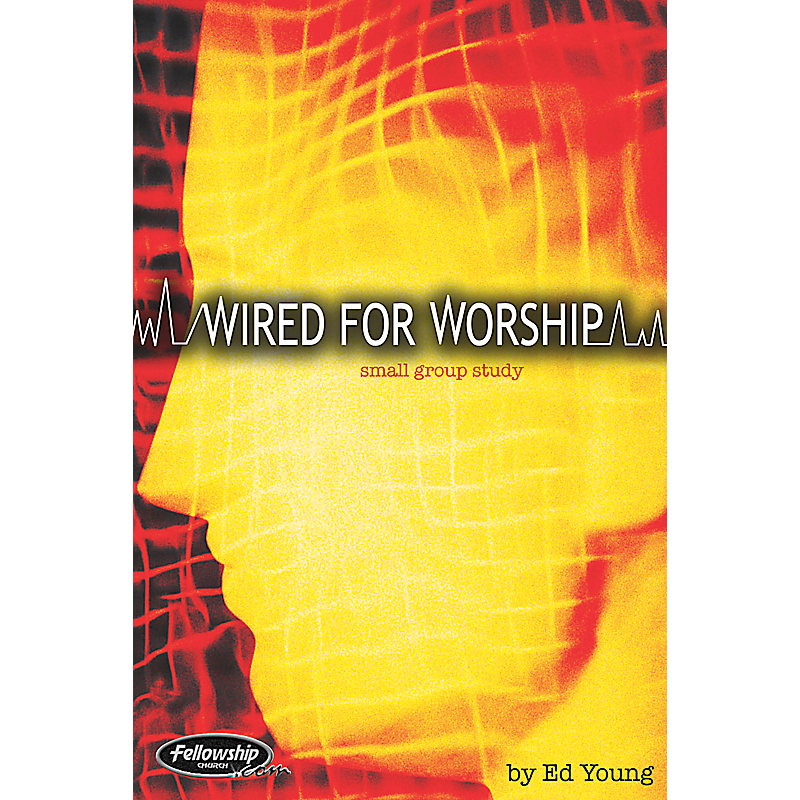 Wired For Worship (Fellowship Church Series)