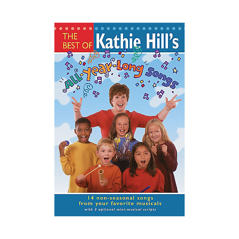 The Best of Kathie Hill's All-Year-Long Songs Choral Book