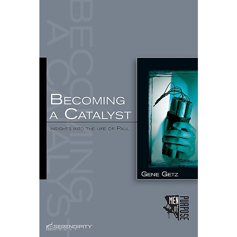 Becoming a Catalyst: Paul (Men of Purpose Series)