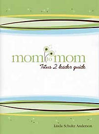 Mom to Mom: Titus 2 Leader Guide