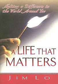A Life That Matters: Making a Difference in the World Around You