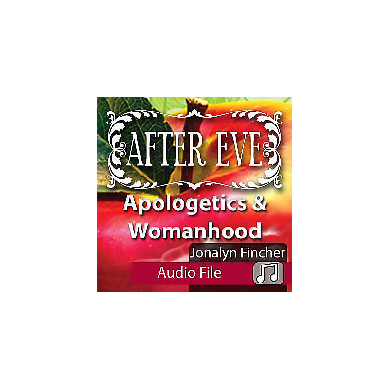 After Eve Audio: Apologetics & Womanhood, The Talk, The Look, The Soul (Audio Download)