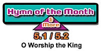 CMS Hymn of the Month 5.1/5.2: O Worship the King