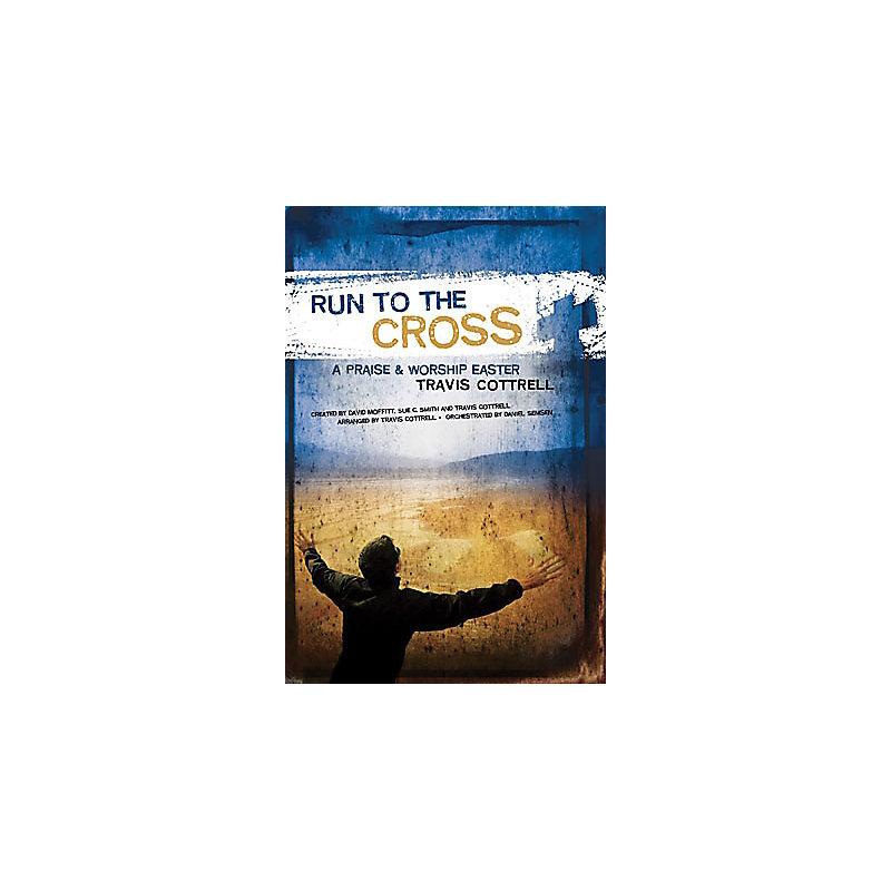 Run to the Cross A Praise & Worship Easter Choral Book