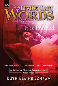 The Living Last Words A Dramatic Musical Experience for Holy Week SATB