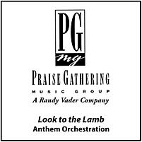 Look to The Lamb - Anthem Orchestration