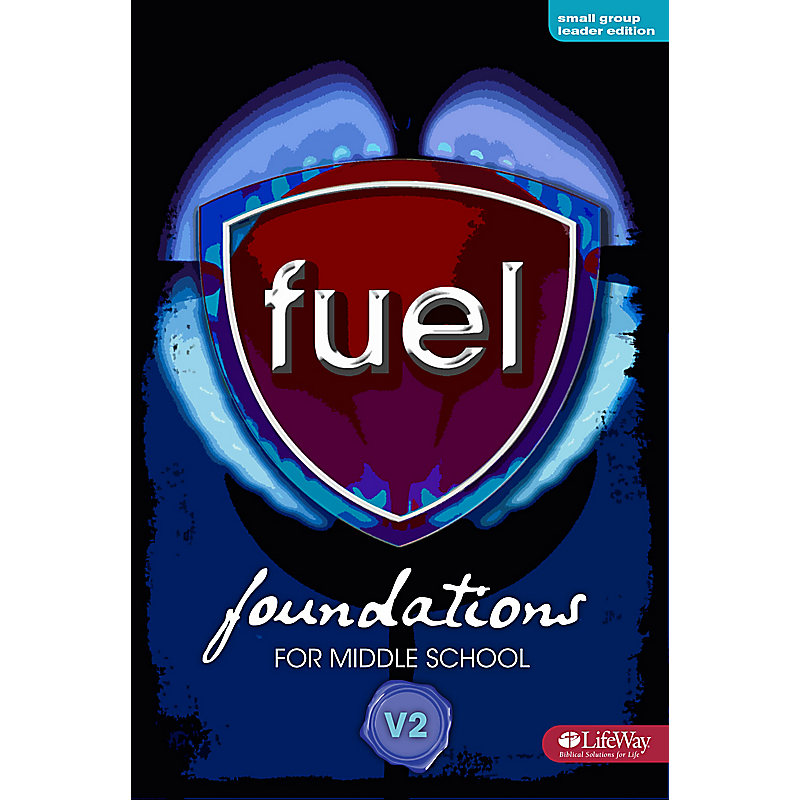 Fuel Foundations for Middle School: Volume 2 - Small Group Leader Edition