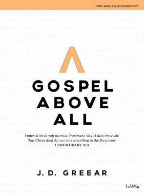 Gospel Above All Bible Study by J. D. Greear