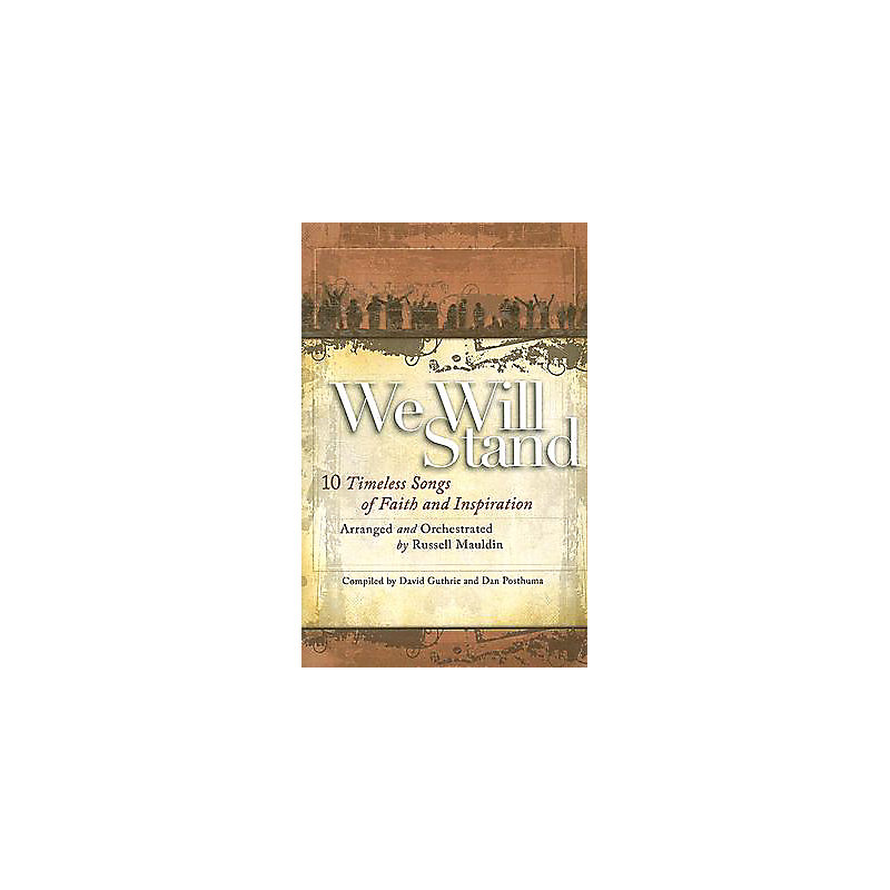 We Will Stand; 10 Timeless Songs of Faith and Inspiration: SATB