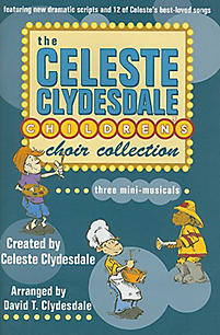 The Celeste Clydesdale Children's Choir Collection; Three Mini-Musicals