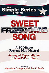 Sweet Freedom's Song; A 20-Minute Patriotic Mini-Musical: Arranged Especially for Unison/2-Part Choir