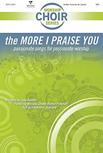 The More I Praise You; Passionate Songs for Passionate Worship