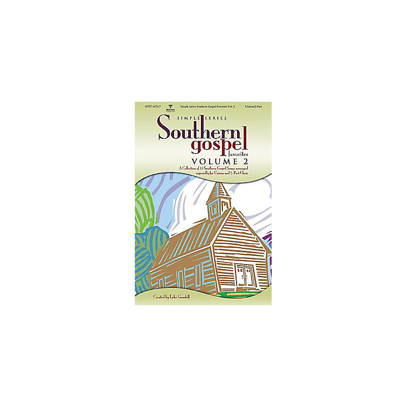 Southern Gospel Favorites, Volume 2: A Collection of 15 Southern Gospel Songs Arranged Especially for Unison and 2-Part Choir