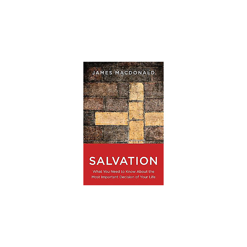 Salvation: What You Need to Know about the Most Important Decision of Your Life