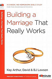 Building a Marriage That Really Works - 40 Minute Bible Study