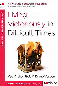 Living Victoriously in Difficult Times - 40 Minute Bible Study