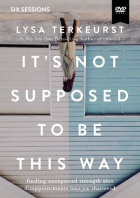 It's Not Supposed to Be This Way Bible Study by Lysa TerKeurst