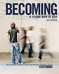 Becoming a Young Man of God: An 8-Week Curriculum for Middle School Guys