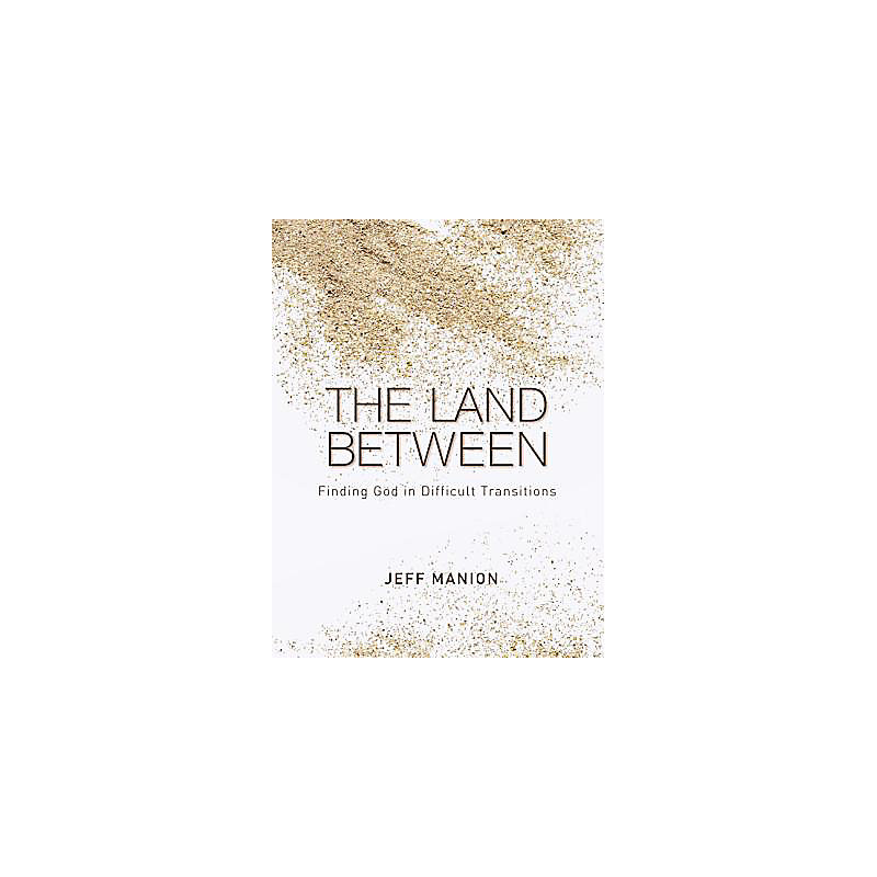 The Land Between: Finding God in Difficult Transitions