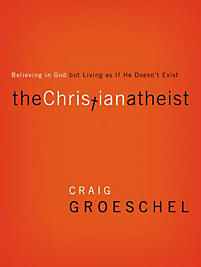 Christian Atheist: Believing in God But Living as If He Doesn't Exist
