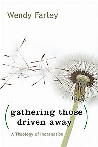 Gathering Those Driven Away: A Theology of Incarnation