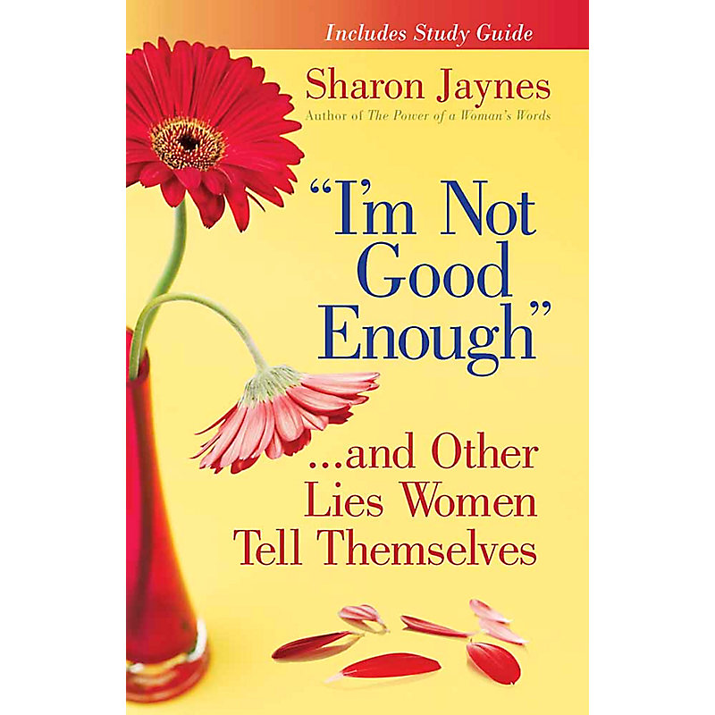 I'm Not Good Enough...and Other Lies Women Tell Themselves