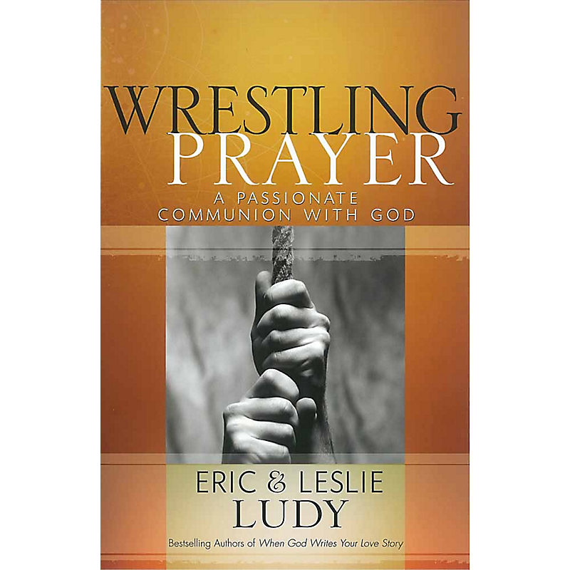 Wrestling Prayer: Bravehearted Communion with God