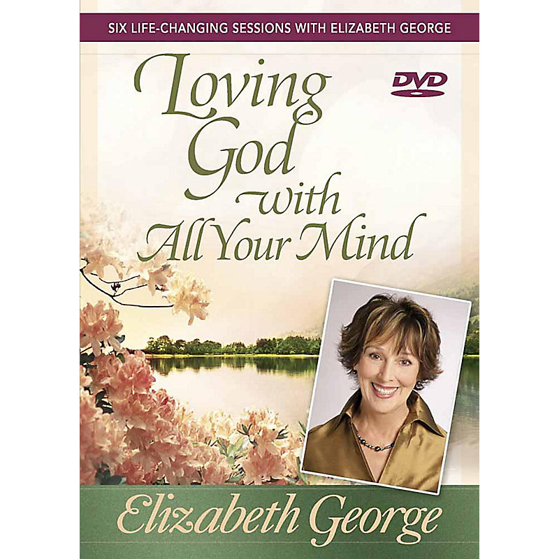 Loving God with All Your Mind DVD: Six Life-Changing Sessions with Elizabeth George