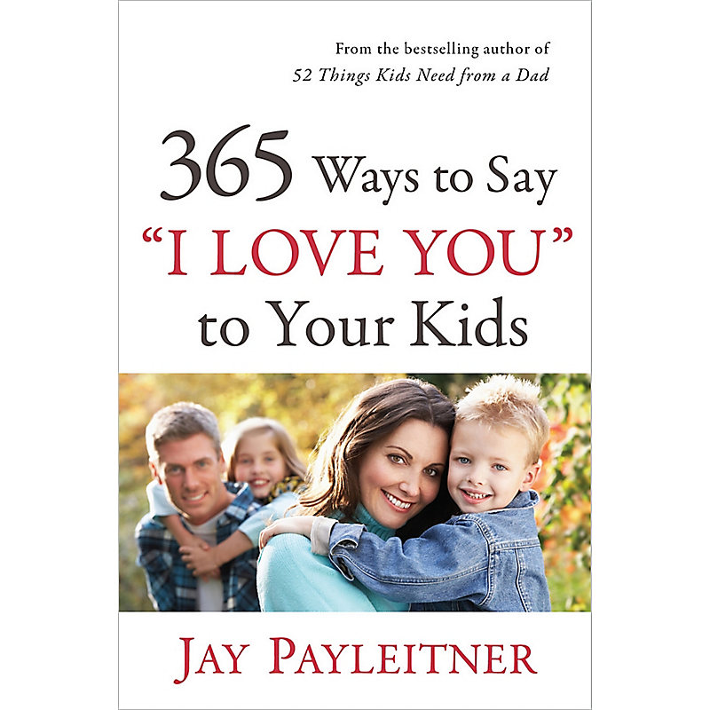 365 Ways to Say 'I Love You' to Your Kids