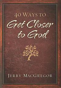 40 Ways to Get Closer to God 40 Ways to Get Closer to God