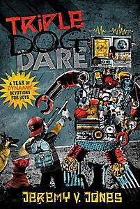 Triple Dog Dare: One Year of Dynamic Devotions for Boys