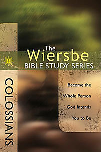 Colossians: Become the Whole Person God Intends You to Be