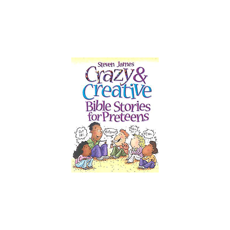 Crazy and Creative Bible Stories for Preteens