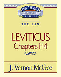 Thru the Bible Commentary Series: Leviticus Chapters 1-14