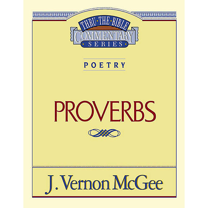Thru the Bible Commentary Series: Proverbs