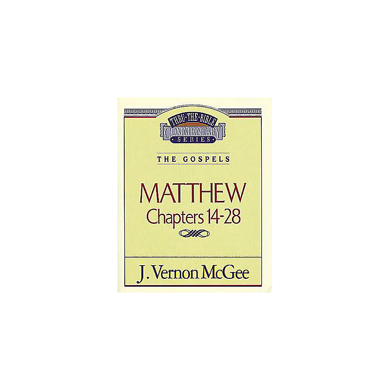 Thru the Bible Commentary Series: Matthew Chapters 14-28
