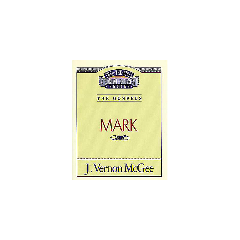 Thru the Bible Commentary Series: Mark