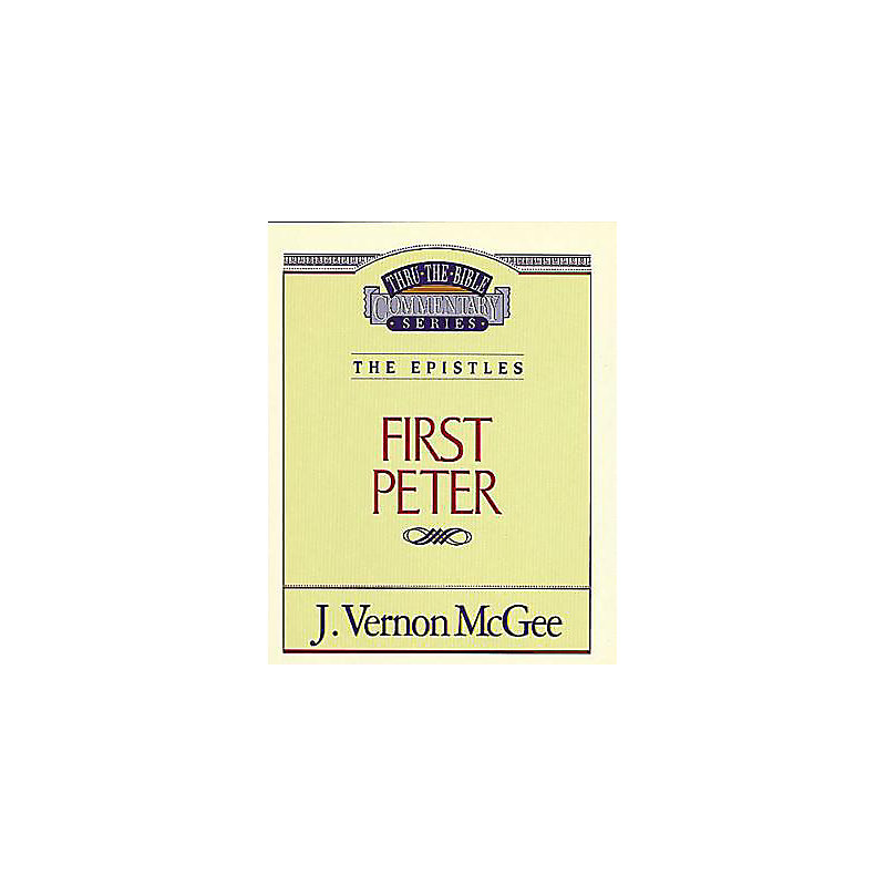 Thru the Bible Commentary Series: First Peter