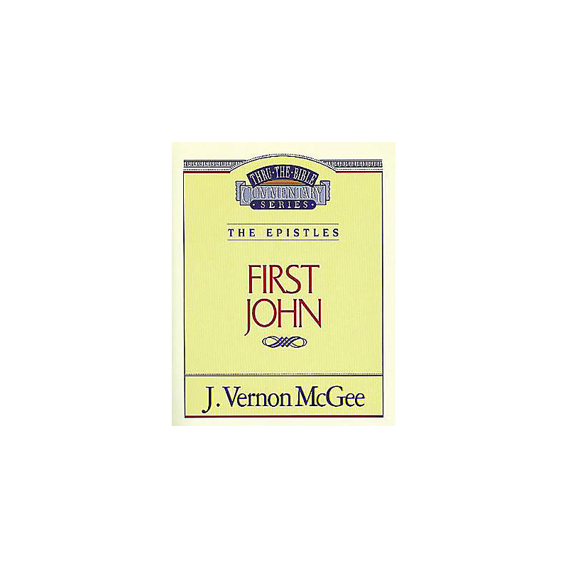 Thru the Bible Commentary Series: First John
