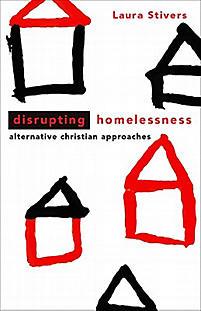 Disrupting Homelessness: Alternative Christian Approaches