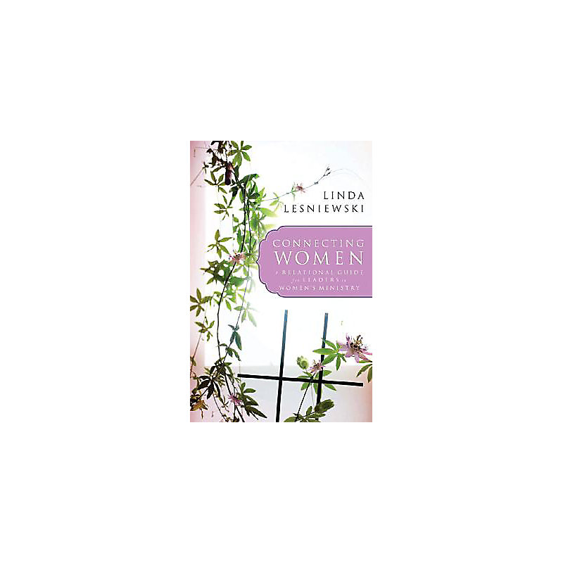 Connecting Women: A Relational Guide for Leaders in Women??'s Ministry