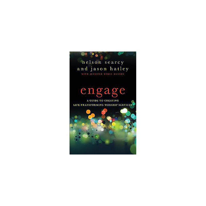 Engage: A Guide to Creating Life-Transforming Worship Services