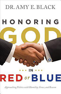 Honoring God in Red or Blue: Approaching Politics with Humility, Grace, and Reason
