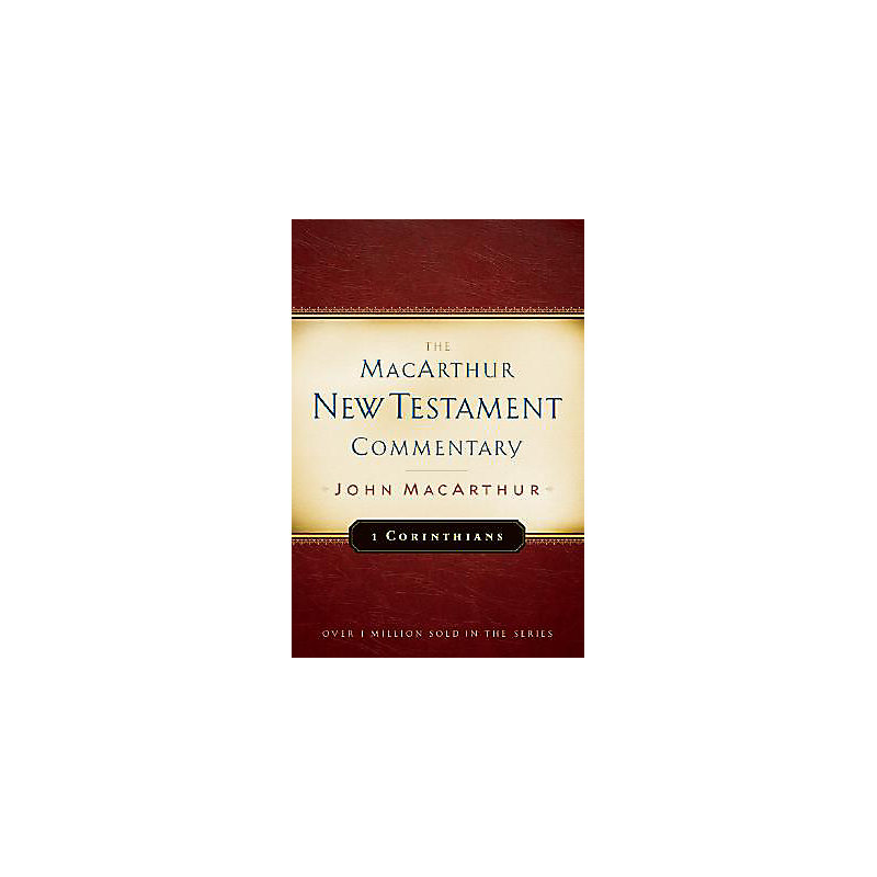 The MacArthur New Testament Commentary: 1 Corinthians