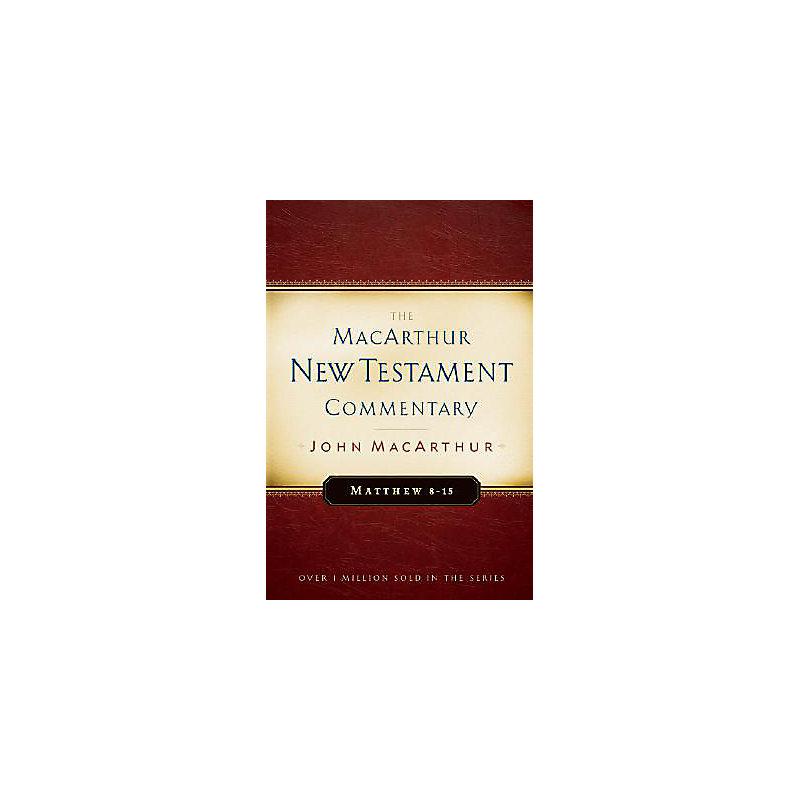 The MacArthur New Testament Commentary: Matthew 8-15