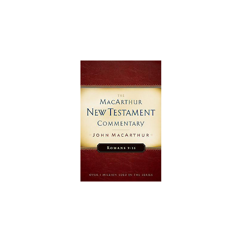 The MacArthur New Testament Commentary: Romans 9-16