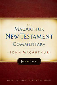 The MacAruthur New Testament Commentary: John 12-21