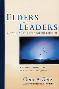 Elders and Leaders: God's Plan for Leading the Church: A Biblical, Historical and Cultural Perspective